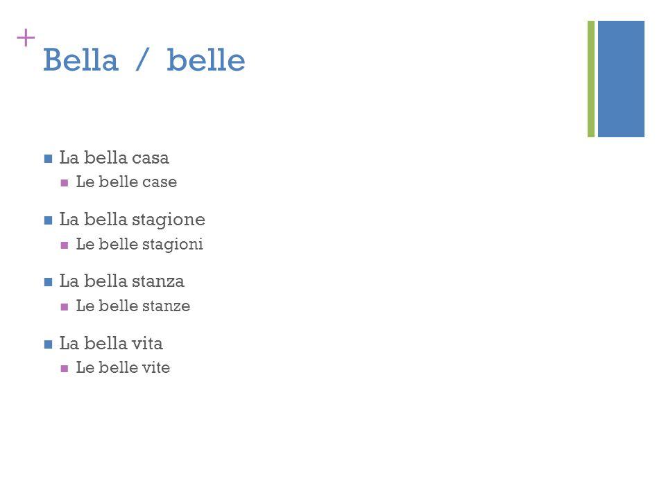 Bella / belle La bella casa La bella stagione La bella stanza