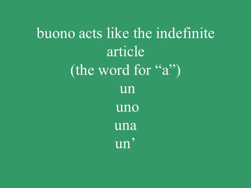 buono acts like the indefinite article (the word for a ) un uno una un'