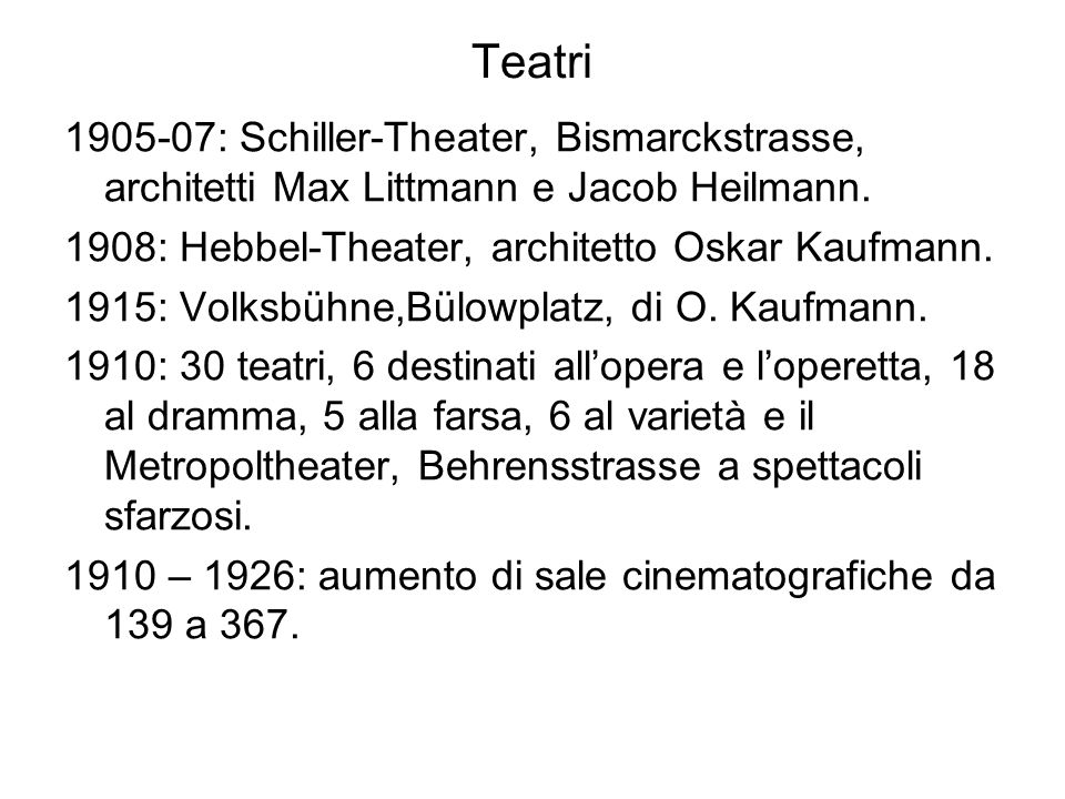 Teatri 1905-07: Schiller-Theater, Bismarckstrasse, architetti Max Littmann e Jacob Heilmann. 1908: Hebbel-Theater, architetto Oskar Kaufmann.