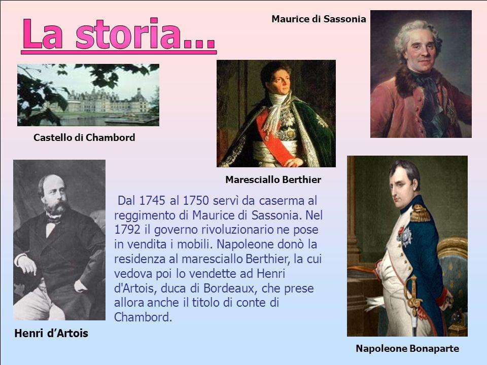 Maurice di Sassonia La storia... Castello di Chambord. Maresciallo Berthier.