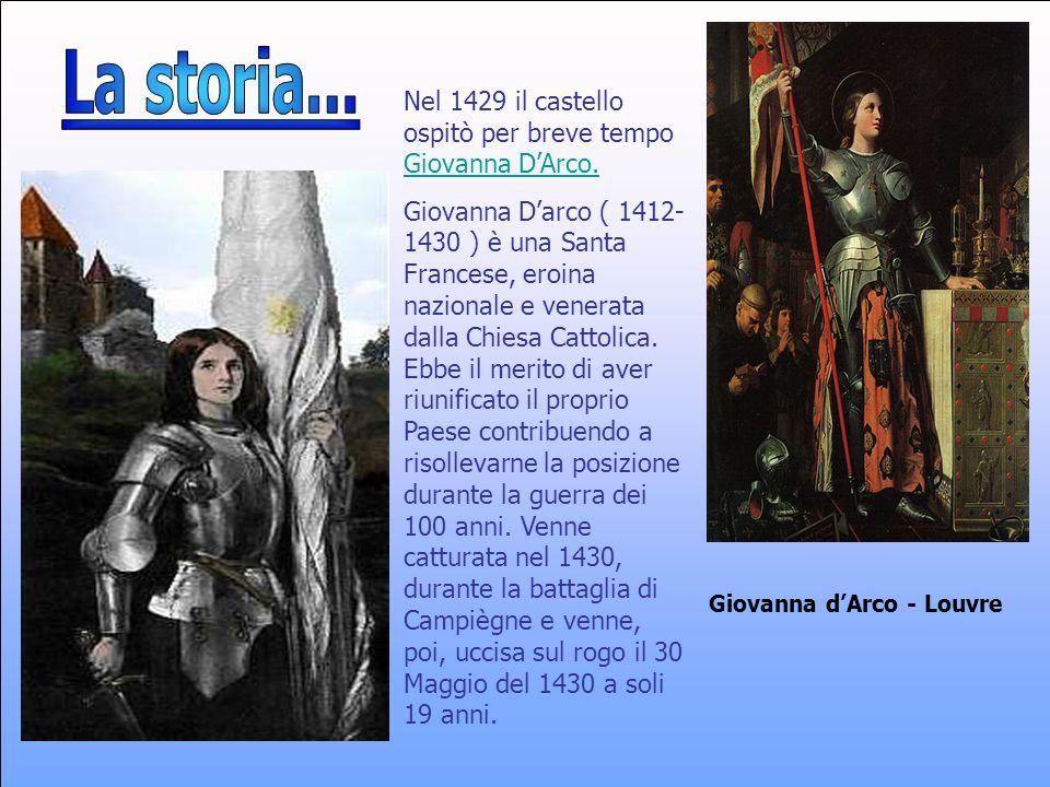 La storia... Nel 1429 il castello ospitò per breve tempo Giovanna D'Arco.