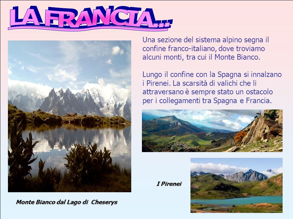 LA FRANCIA...Una sezione del sistema alpino segna il confine franco-italiano, dove troviamo alcuni monti, tra cui il Monte Bianco.