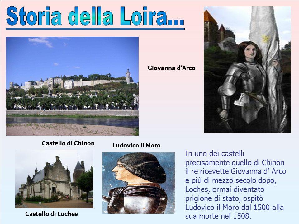 Storia della Loira...Giovanna d'Arco. Castello di Chinon. Ludovico il Moro.