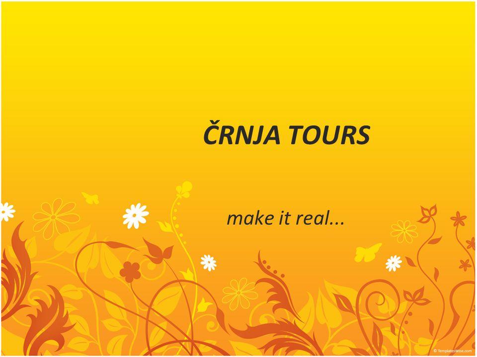 ČRNJA TOURS make it real...