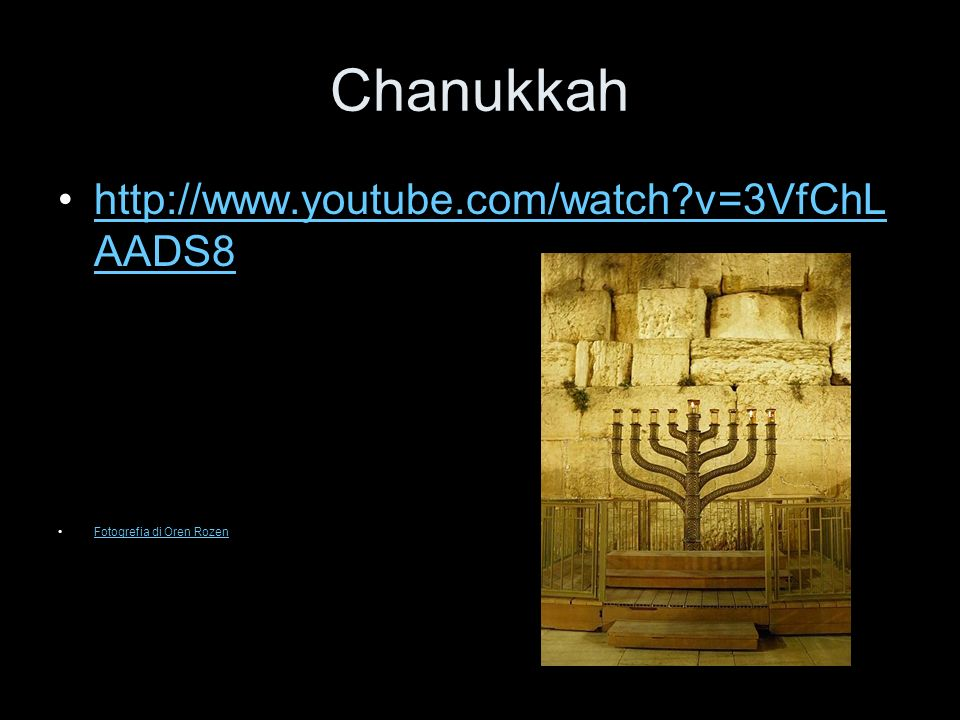 Chanukkah http://www.youtube.com/watch v=3VfChLAADS8