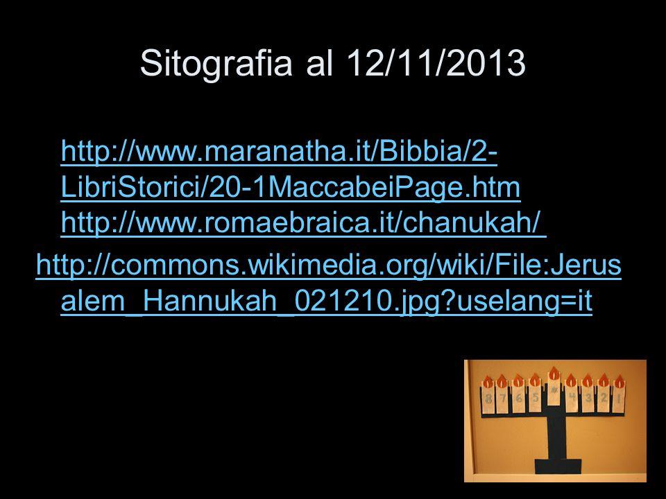 Sitografia al 12/11/2013 http://www.maranatha.it/Bibbia/2-LibriStorici/20-1MaccabeiPage.htm http://www.romaebraica.it/chanukah/