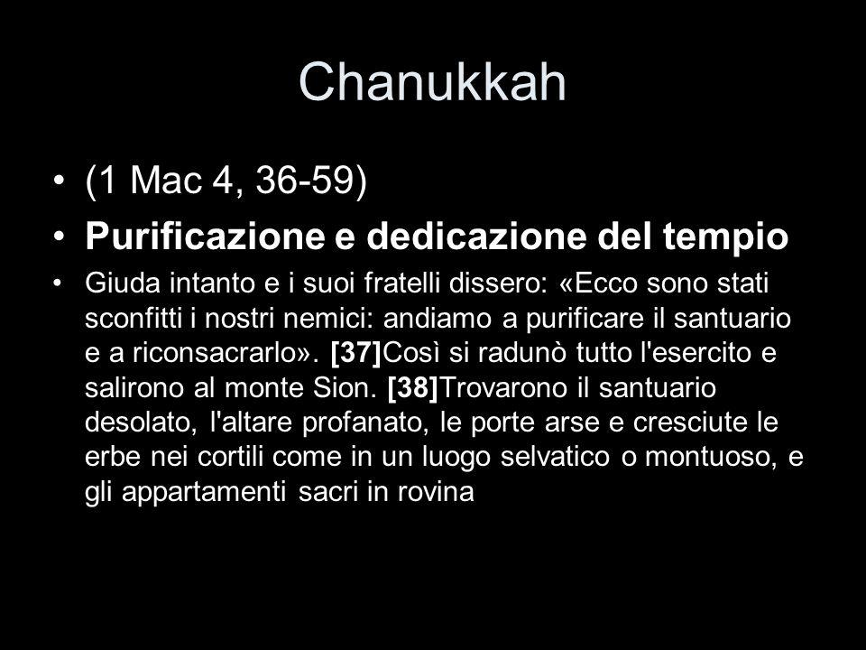 Chanukkah (1 Mac 4, 36-59) Purificazione e dedicazione del tempio