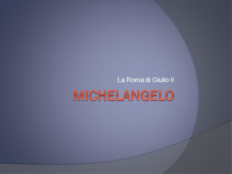 La Roma di Giulio II Michelangelo
