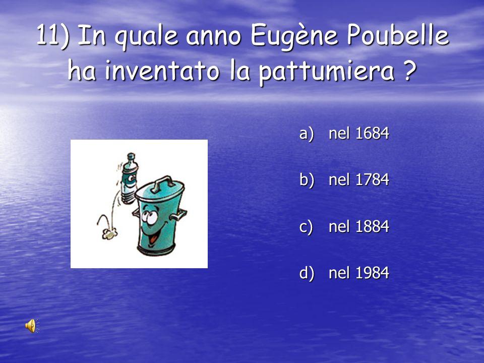 11) In quale anno Eugène Poubelle ha inventato la pattumiera