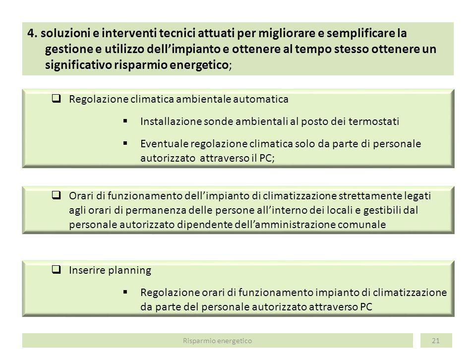 4. soluzioni e interventi tecnici attuati per migliorare e semplificare la gestione e utilizzo dell'impianto e ottenere al tempo stesso ottenere un significativo risparmio energetico;