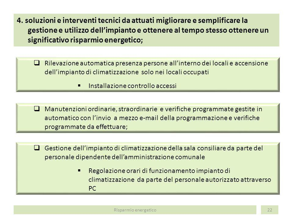 4. soluzioni e interventi tecnici da attuati migliorare e semplificare la gestione e utilizzo dell'impianto e ottenere al tempo stesso ottenere un significativo risparmio energetico;