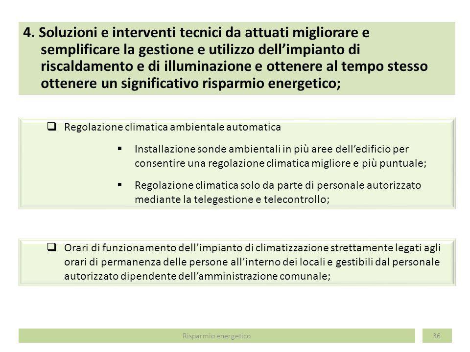 4. Soluzioni e interventi tecnici da attuati migliorare e semplificare la gestione e utilizzo dell'impianto di riscaldamento e di illuminazione e ottenere al tempo stesso ottenere un significativo risparmio energetico;