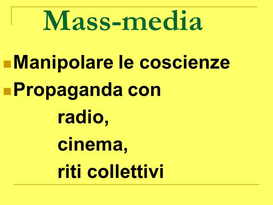 Mass-media Manipolare le coscienze Propaganda con radio, cinema,