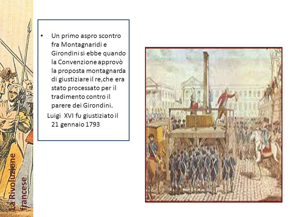 Un primo aspro scontro fra Montagnaridi e Girondini si ebbe quando la Convenzione approvò la proposta montagnarda di giustiziare il re,che era stato processato per il tradimento contro il parere dei Girondini.