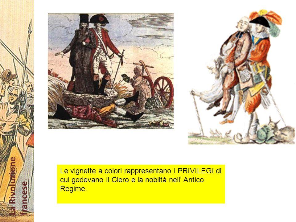 Le vignette a colori rappresentano i PRIVILEGI di cui godevano il Clero e la nobiltà nell' Antico Regime.
