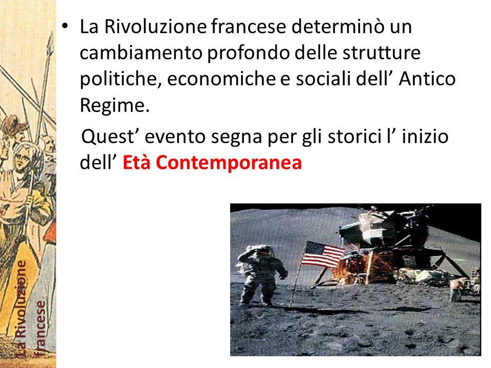 La Rivoluzione francese determinò un cambiamento profondo delle strutture politiche, economiche e sociali dell' Antico Regime.