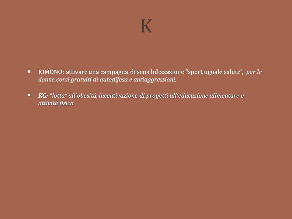 K KIMONO: attivare una campagna di sensibilizzazione sport uguale salute , per le donne corsi gratuiti di autodifesa e antiaggressioni.