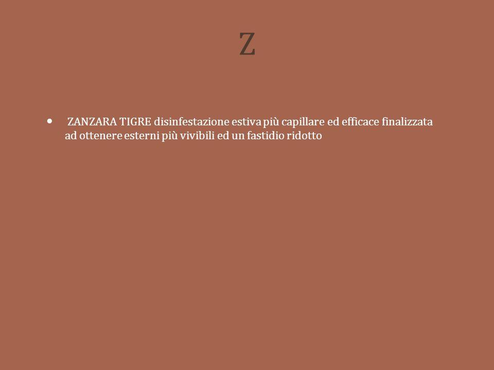 Z ZANZARA TIGRE disinfestazione estiva più capillare ed efficace finalizzata ad ottenere esterni più vivibili ed un fastidio ridotto.