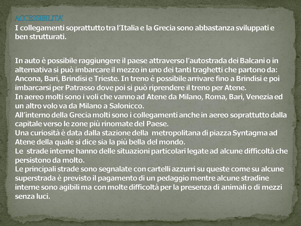 ACCESSIBILITA' I collegamenti soprattutto tra l'Italia e la Grecia sono abbastanza sviluppati e ben strutturati.