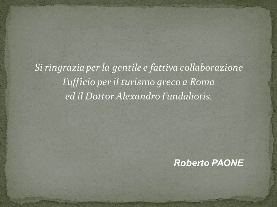 Si ringrazia per la gentile e fattiva collaborazione l'ufficio per il turismo greco a Roma ed il Dottor Alexandro Fundaliotis.