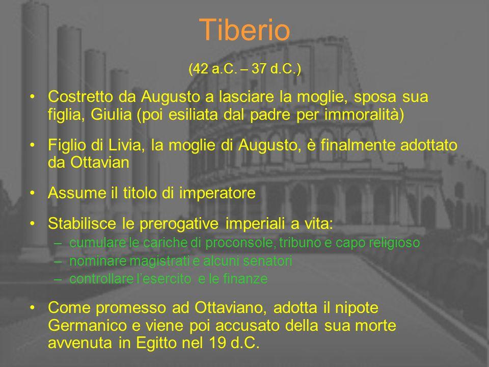 Tiberio (42 a.C. – 37 d.C.) Costretto da Augusto a lasciare la moglie, sposa sua figlia, Giulia (poi esiliata dal padre per immoralità)