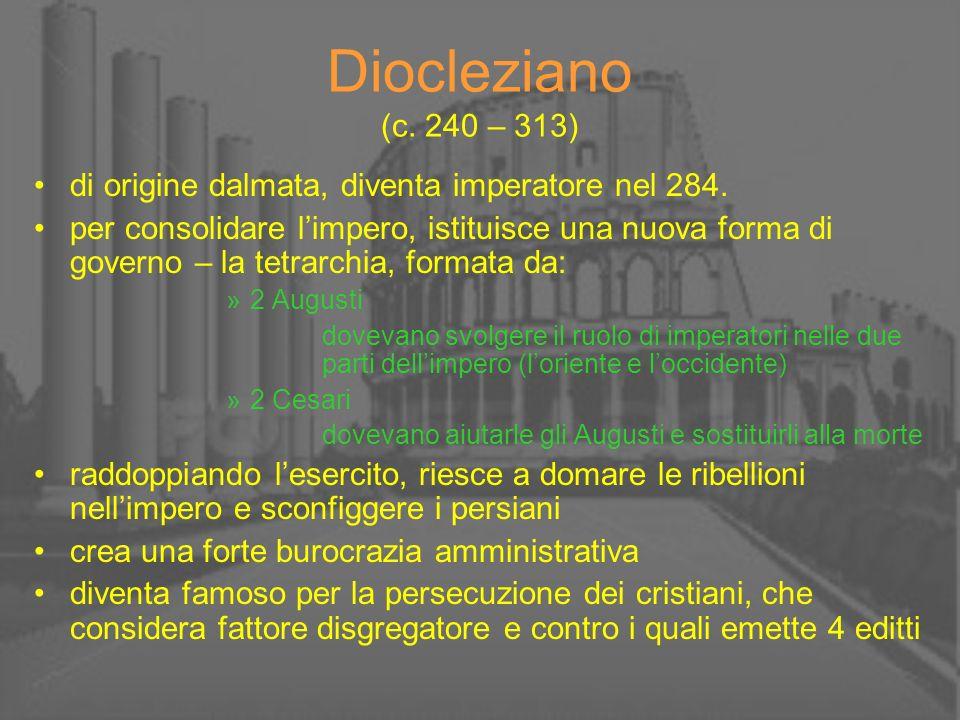 Diocleziano (c. 240 – 313) di origine dalmata, diventa imperatore nel 284.