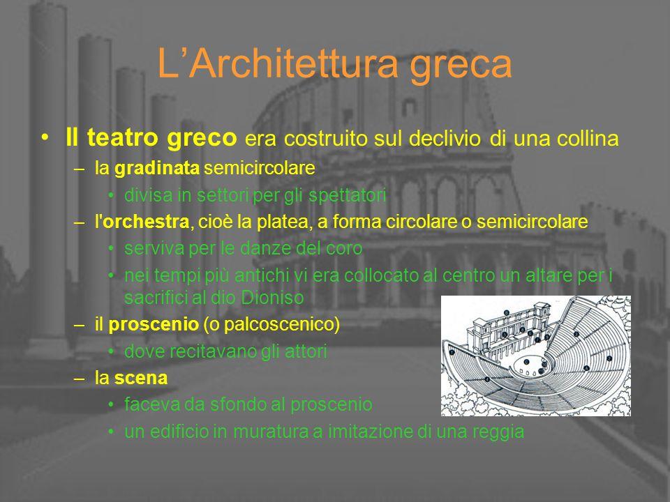 L'Architettura greca Il teatro greco era costruito sul declivio di una collina. la gradinata semicircolare.
