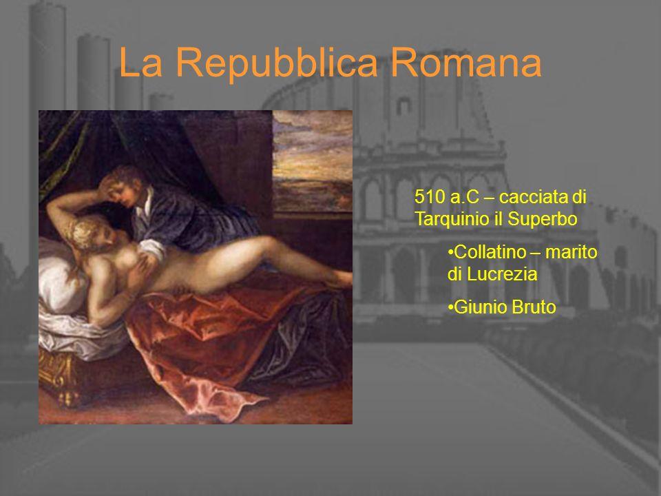 La Repubblica Romana 510 a.C – cacciata di Tarquinio il Superbo