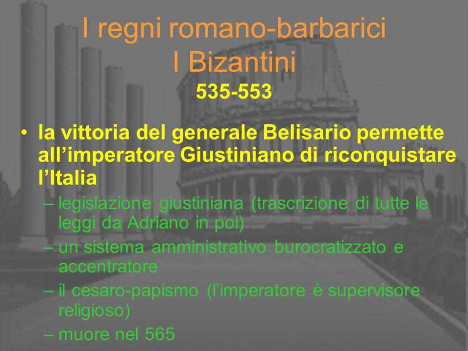 I regni romano-barbarici I Bizantini 535-553