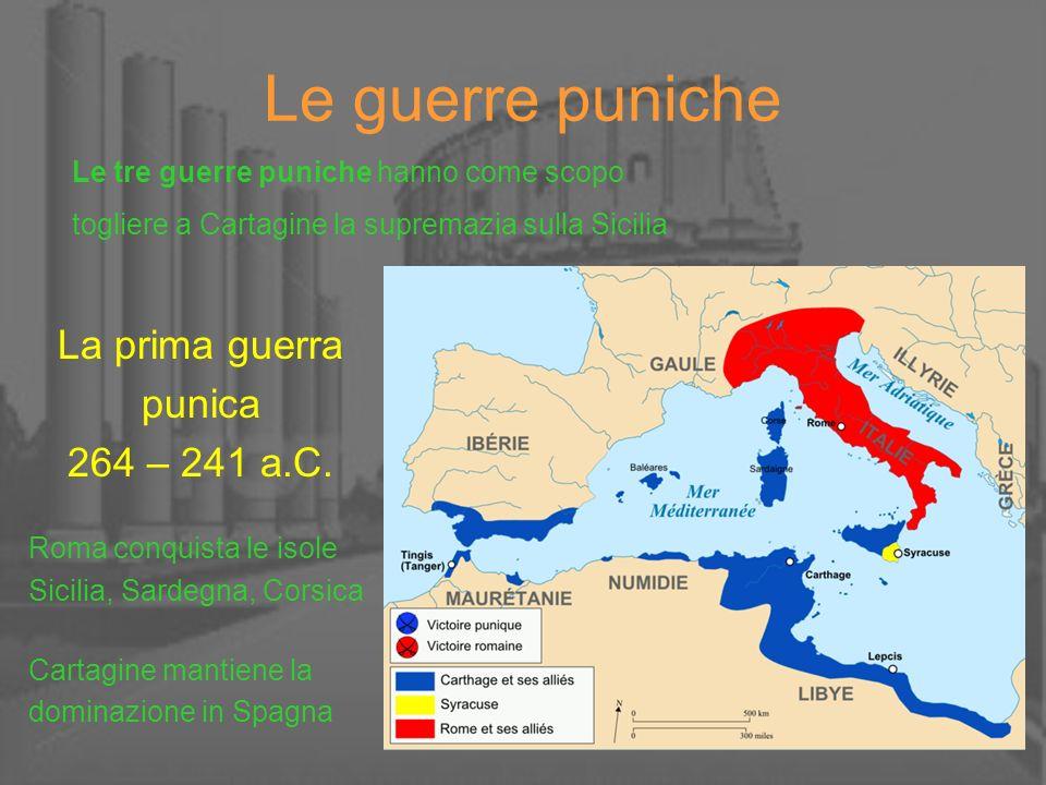 Le guerre puniche La prima guerra punica 264 – 241 a.C.