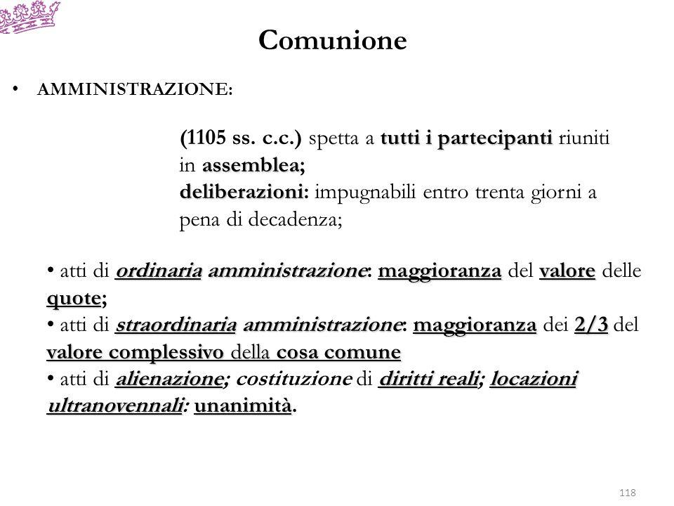 ComunioneAMMINISTRAZIONE: (1105 ss. c.c.) spetta a tutti i partecipanti riuniti in assemblea;