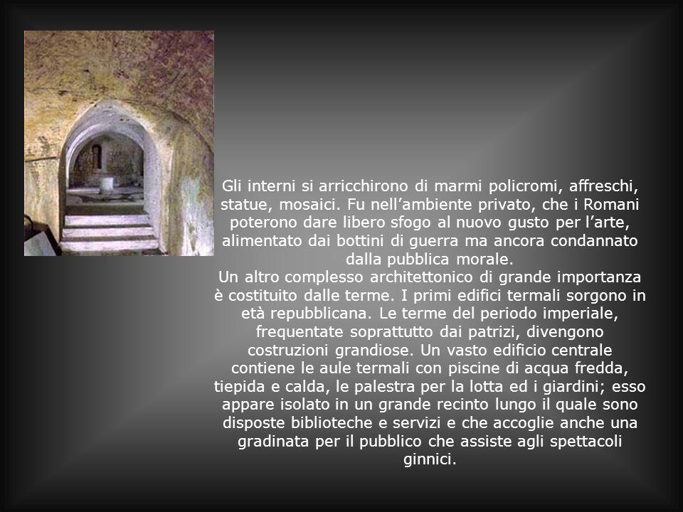 Gli interni si arricchirono di marmi policromi, affreschi, statue, mosaici. Fu nell'ambiente privato, che i Romani poterono dare libero sfogo al nuovo gusto per l'arte, alimentato dai bottini di guerra ma ancora condannato dalla pubblica morale.