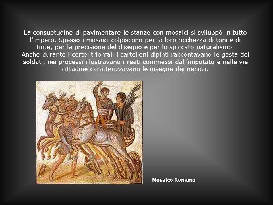 La consuetudine di pavimentare le stanze con mosaici si sviluppò in tutto l impero. Spesso i mosaici colpiscono per la loro ricchezza di toni e di tinte, per la precisione del disegno e per lo spiccato naturalismo.