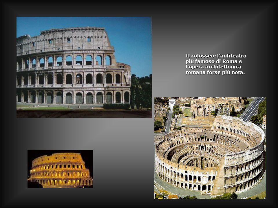 Il colosseo: l'anfiteatro più famoso di Roma e l'opera architettonica romana forse più nota.