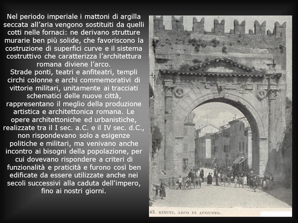 Nel periodo imperiale i mattoni di argilla seccata all'aria vengono sostituiti da quelli cotti nelle fornaci: ne derivano strutture murarie ben più solide, che favoriscono la costruzione di superfici curve e il sistema costruttivo che caratterizza l'architettura romana diviene l'arco.