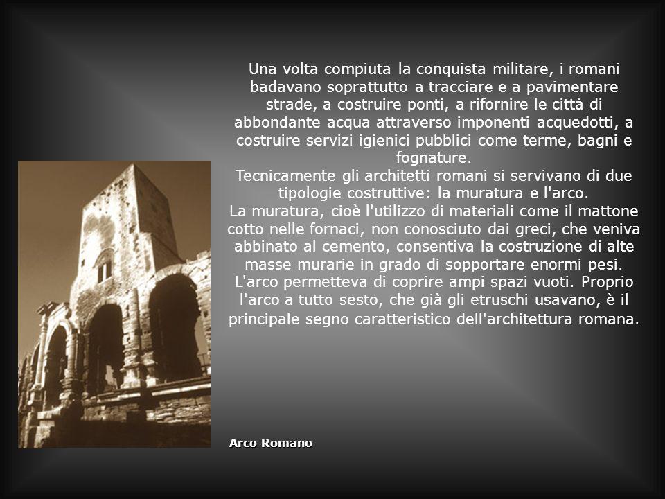 Una volta compiuta la conquista militare, i romani badavano soprattutto a tracciare e a pavimentare strade, a costruire ponti, a rifornire le città di abbondante acqua attraverso imponenti acquedotti, a costruire servizi igienici pubblici come terme, bagni e fognature.