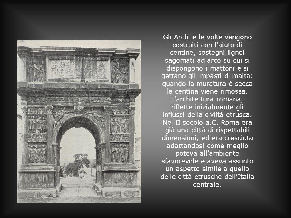 Gli Archi e le volte vengono costruiti con l'aiuto di centine, sostegni lignei sagomati ad arco su cui si dispongono i mattoni e si gettano gli impasti di malta: quando la muratura è secca la centina viene rimossa.