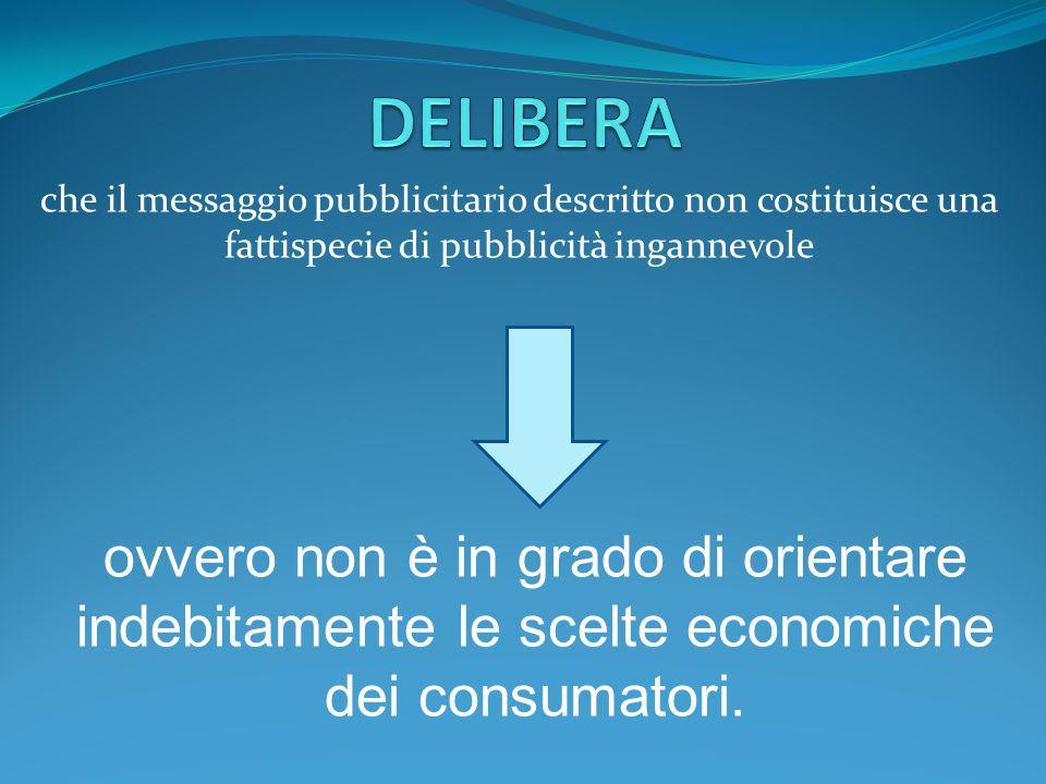 DELIBERA che il messaggio pubblicitario descritto non costituisce una fattispecie di pubblicità ingannevole.