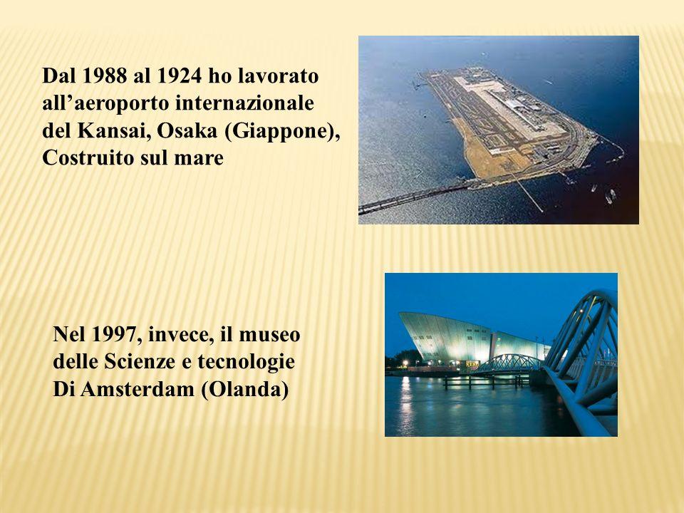 Dal 1988 al 1924 ho lavoratoall'aeroporto internazionale. del Kansai, Osaka (Giappone), Costruito sul mare.
