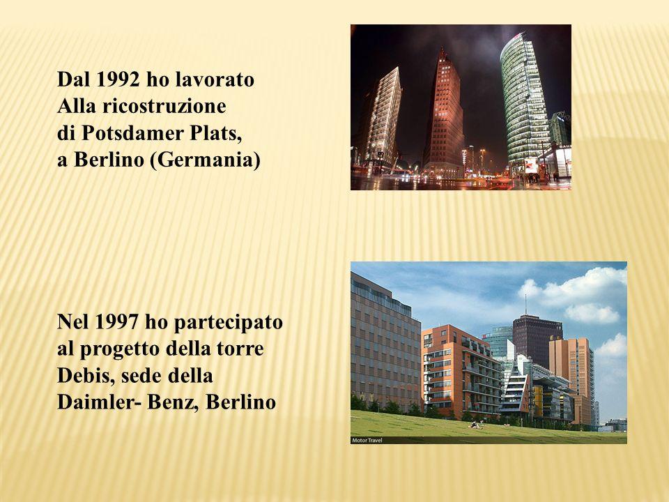 Dal 1992 ho lavoratoAlla ricostruzione. di Potsdamer Plats, a Berlino (Germania) Nel 1997 ho partecipato.