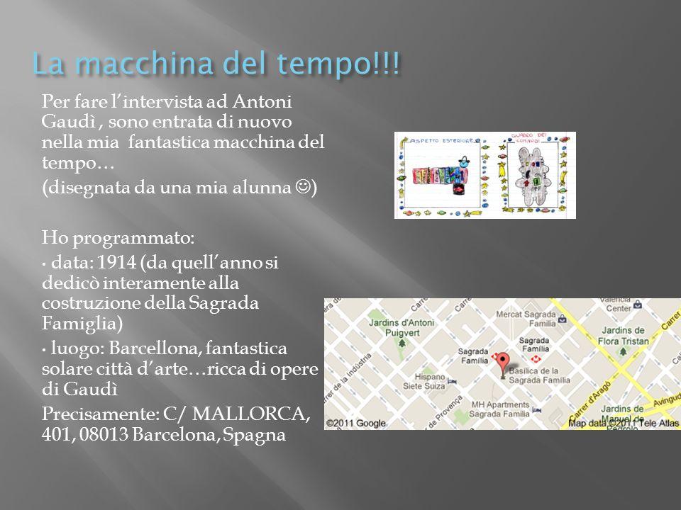 La macchina del tempo!!! Per fare l'intervista ad Antoni Gaudì , sono entrata di nuovo nella mia fantastica macchina del tempo…