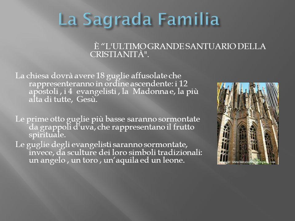 La Sagrada Familia è l ultimo grande santuario della cristianità .