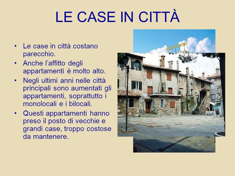 LE CASE IN CITTÀ Le case in città costano parecchio.
