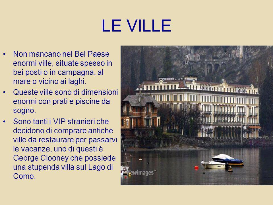 LE VILLE Non mancano nel Bel Paese enormi ville, situate spesso in bei posti o in campagna, al mare o vicino ai laghi.