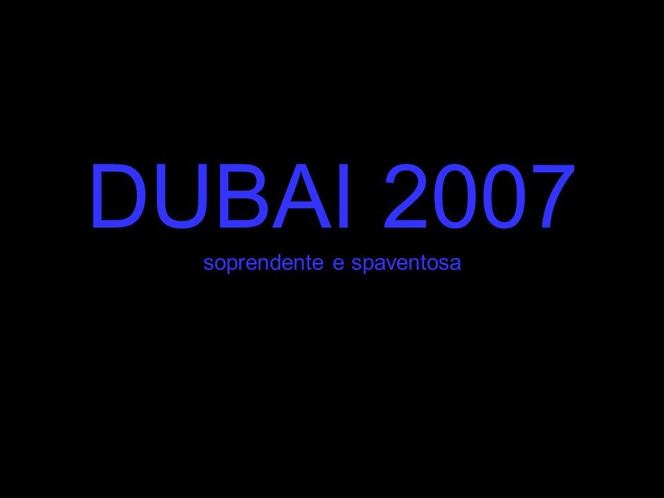 DUBAI 2007 soprendente e spaventosa
