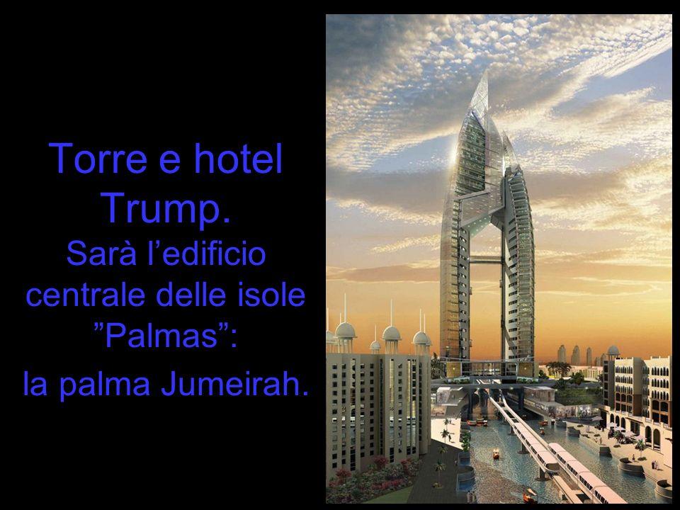 Torre e hotel Trump. Sarà l'edificio centrale delle isole Palmas : la palma Jumeirah.