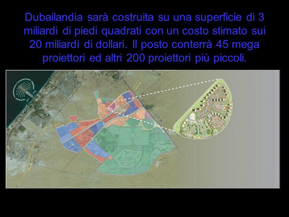 Dubailandia sarà costruita su una superficie di 3 miliardi di piedi quadrati con un costo stimato sui 20 miliardi di dollari.