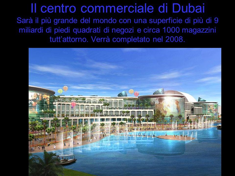 Il centro commerciale di Dubai Sarà il più grande del mondo con una superficie di più di 9 miliardi di piedi quadrati di negozi e circa 1000 magazzini tutt'attorno.