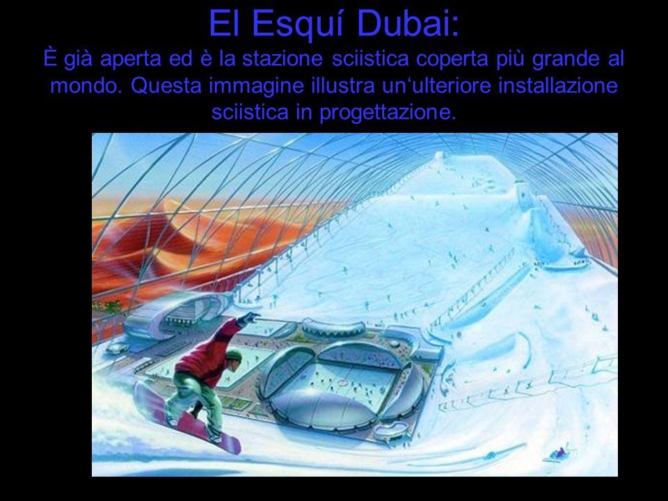 El Esquí Dubai: È già aperta ed è la stazione sciistica coperta più grande al mondo.
