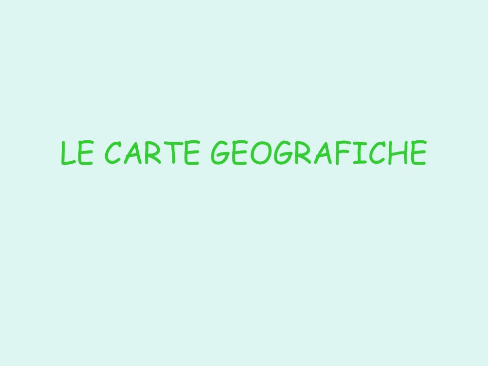 LE CARTE GEOGRAFICHE